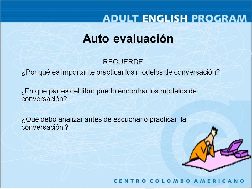 Auto evaluación RECUERDE ¿Por qué es importante practicar los modelos de conversación.