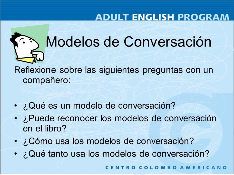 Reflexione sobre las siguientes preguntas con un compañero: ¿Qué es un modelo de conversación.