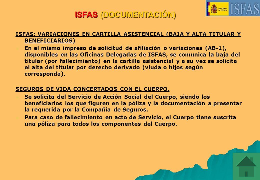 (VIUDA) * 2 Certificados de Defunción. * Cartilla de Afiliación a ISFAS. * Fotocopia libro de familia del viudo/a si no esta incluido en el ISFAS. (HI