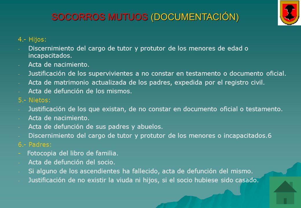 SOCORROS MUTUOS (DOCUMENTACIÓN) En todos los casos: fotocopia del DNI, si éstos fueran de los obligados a adquirirlo, domiciliación bancaria donde abo