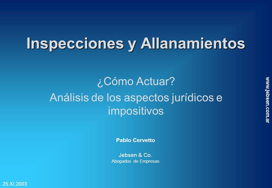 Inspecciones y Allanamientos ¿Cómo Actuar? Análisis de los aspectos jurídicos e impositivos Pablo Cervetto Jebsen & Co. Abogados de Empresas 25.XI.200