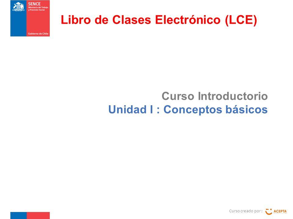 Curso Introductorio Unidad I : Conceptos básicos Curso creado por : Libro de Clases Electrónico (LCE)