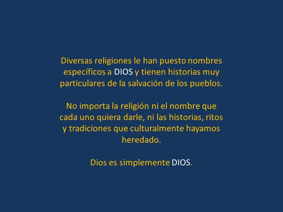 Diversas religiones le han puesto nombres específicos a DIOS y tienen historias muy particulares de la salvación de los pueblos.