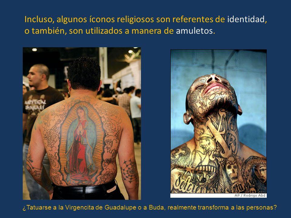 Incluso, algunos íconos religiosos son referentes de identidad, o también, son utilizados a manera de amuletos.