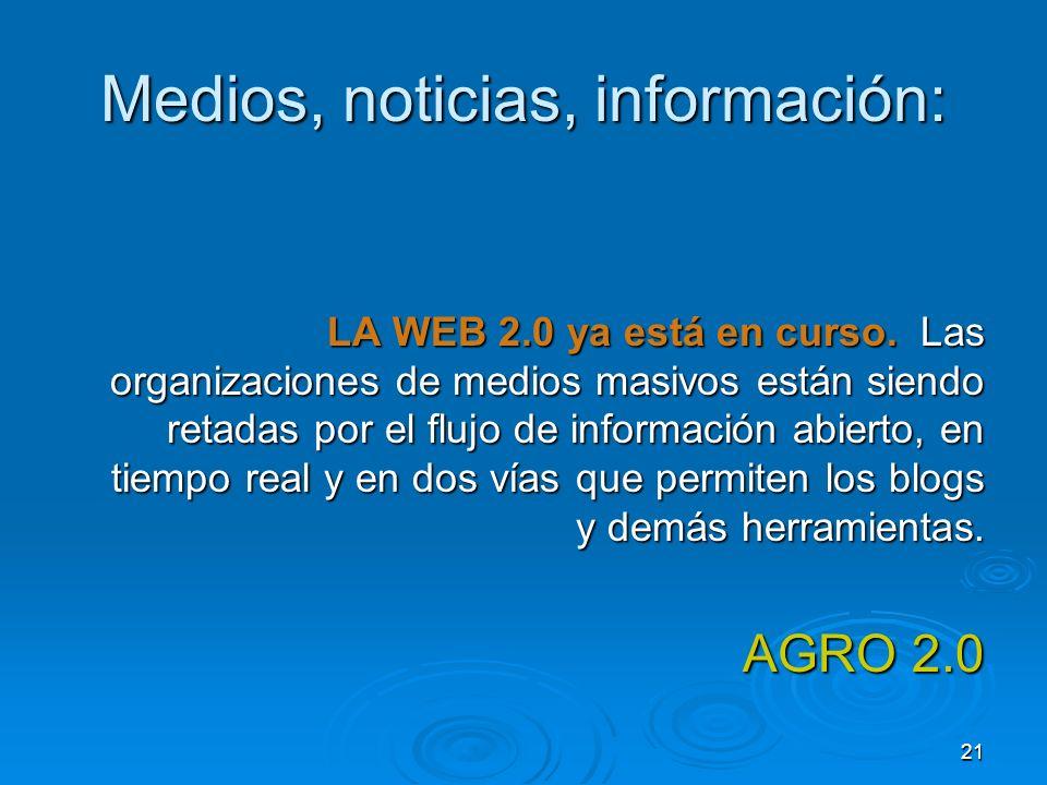 21 Medios, noticias, información: LA WEB 2.0 ya está en curso. Las organizaciones de medios masivos están siendo retadas por el flujo de información a