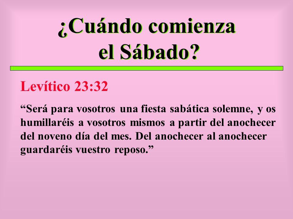 ¿Cuándo comienza el Sábado? Levítico 23:32 Será para vosotros una fiesta sabática solemne, y os humillaréis a vosotros mismos a partir del anochecer d