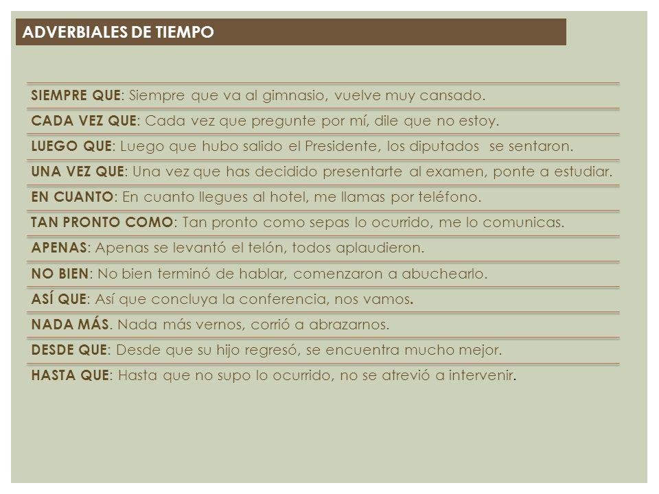 ADVERBIALES DE TIEMPO También pueden tener valor temporal algunas construcciones con formas no personales del verbo: INFINITIVO AL + INF : Al terminar la reunión, todos se marcharon.