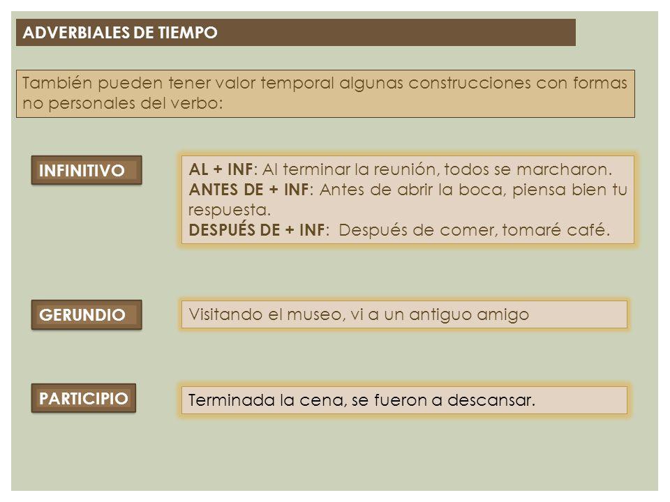 ADVERBIALES DE TIEMPO También pueden tener valor temporal algunas construcciones con formas no personales del verbo: INFINITIVO AL + INF : Al terminar