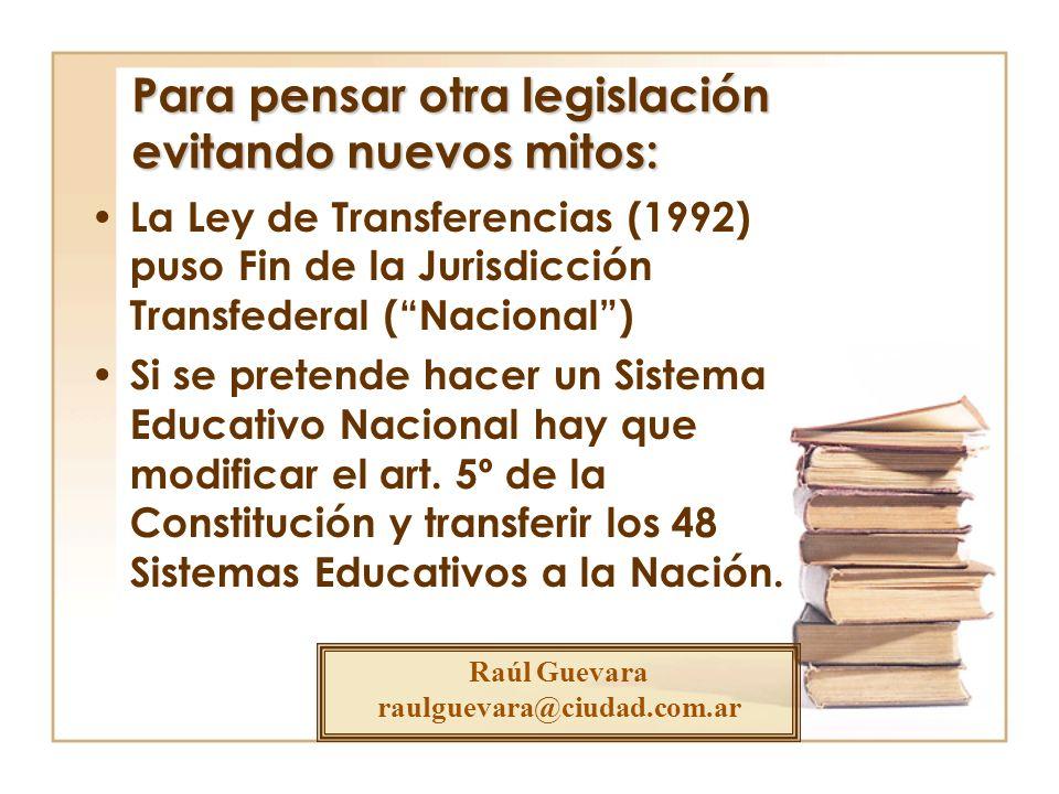 La Ley de Transferencias (1992) puso Fin de la Jurisdicción Transfederal (Nacional) Si se pretende hacer un Sistema Educativo Nacional hay que modific
