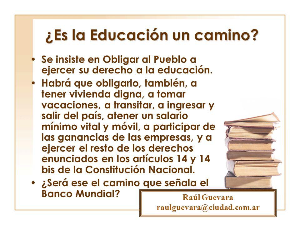 ¿Es la Educación un camino? Se insiste en Obligar al Pueblo a ejercer su derecho a la educación. Habrá que obligarlo, también, a tener vivienda digna,