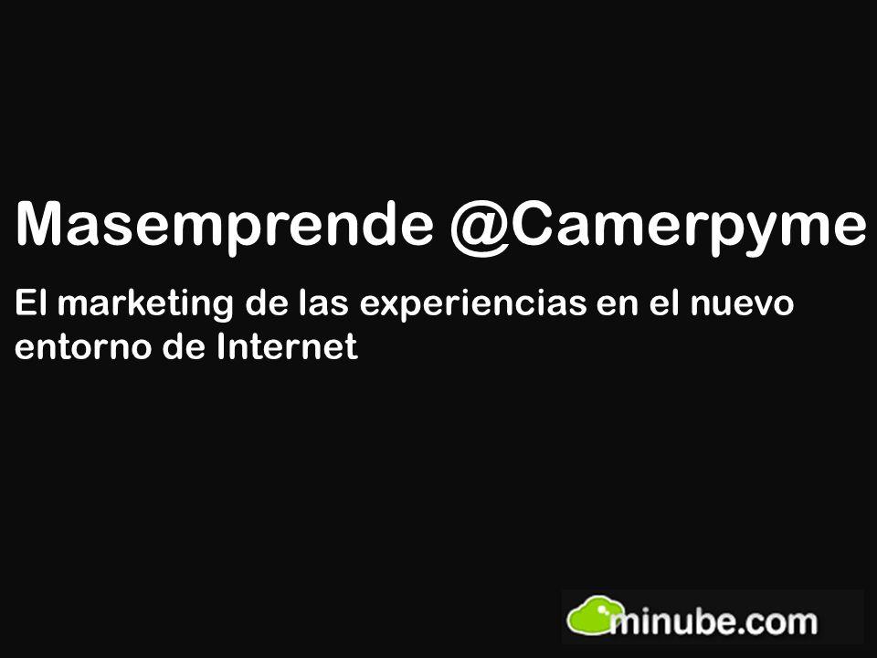 Masemprende @Camerpyme El marketing de las experiencias en el nuevo entorno de Internet