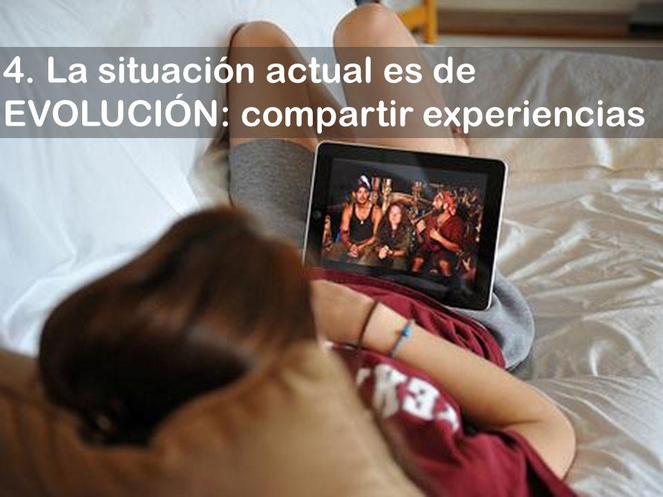 4. La situación actual es de EVOLUCIÓN: compartir experiencias