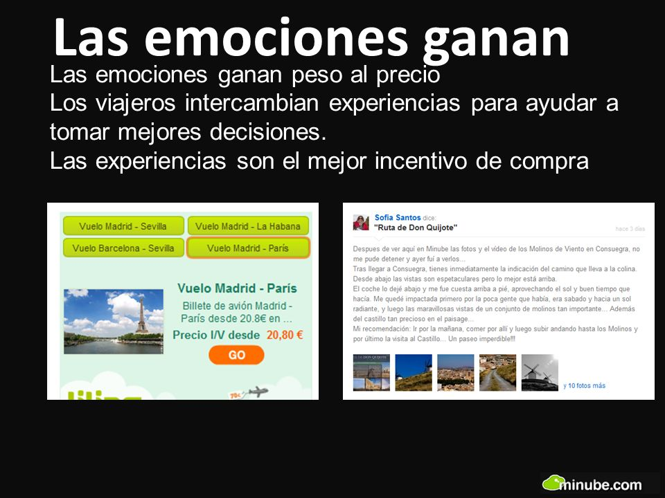 Las emociones ganan Las emociones ganan peso al precio Los viajeros intercambian experiencias para ayudar a tomar mejores decisiones.