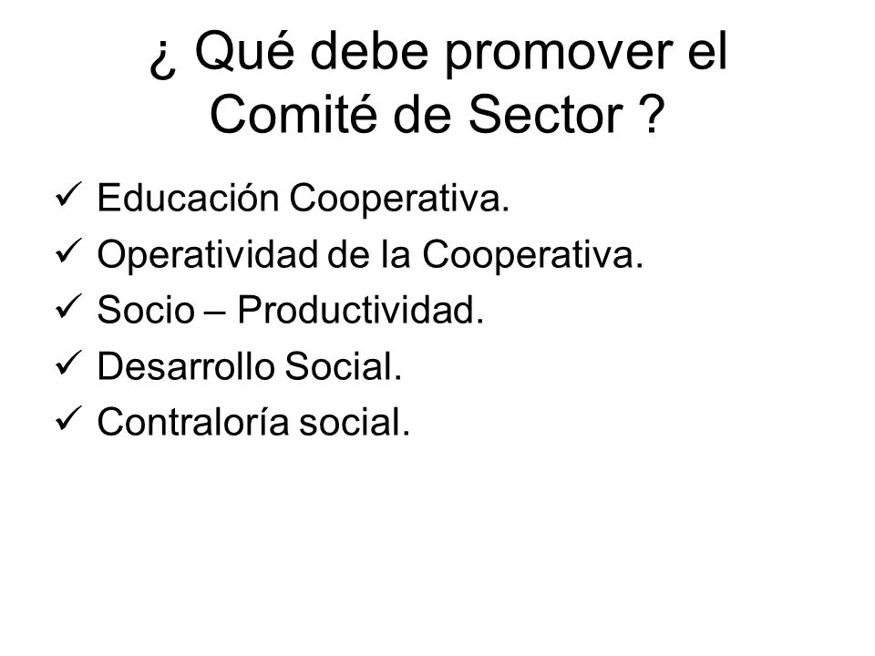Educación Cooperativa. Operatividad de la Cooperativa. Socio – Productividad. Desarrollo Social. Contraloría social. ¿ Qué debe promover el Comité de