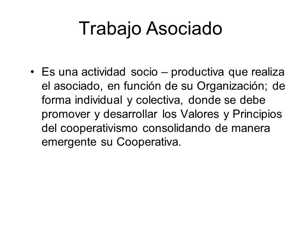 Trabajo Asociado Es una actividad socio – productiva que realiza el asociado, en función de su Organización; de forma individual y colectiva, donde se