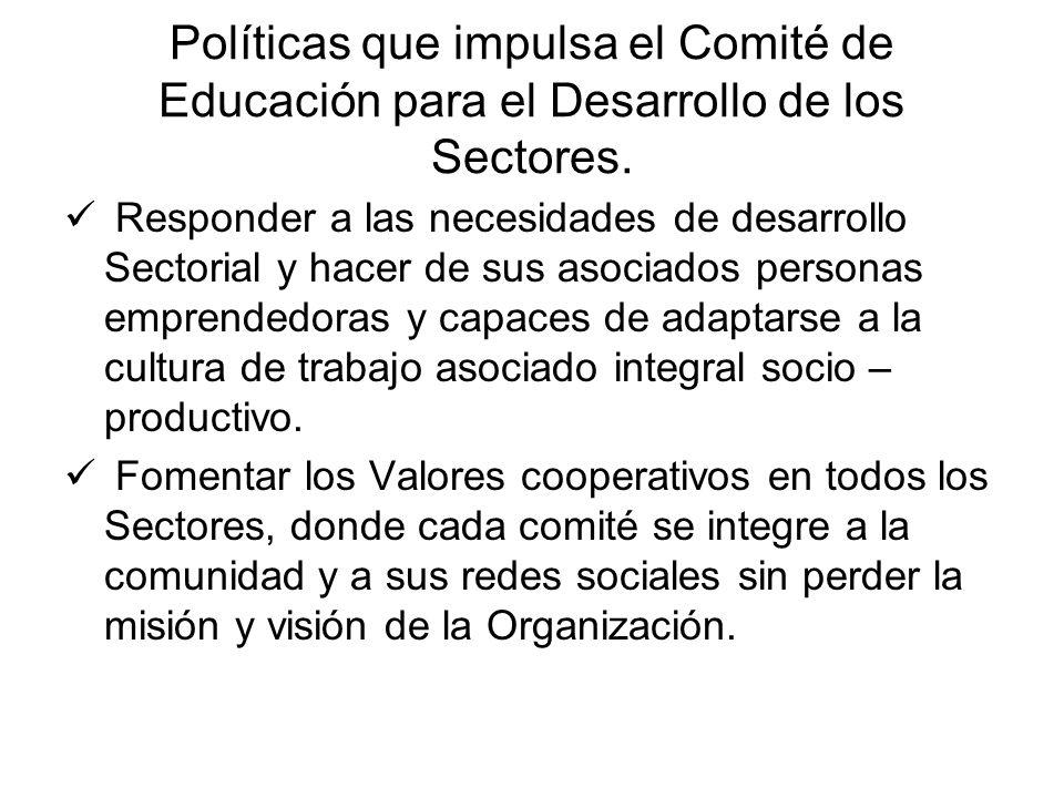 Políticas que impulsa el Comité de Educación para el Desarrollo de los Sectores. Responder a las necesidades de desarrollo Sectorial y hacer de sus as