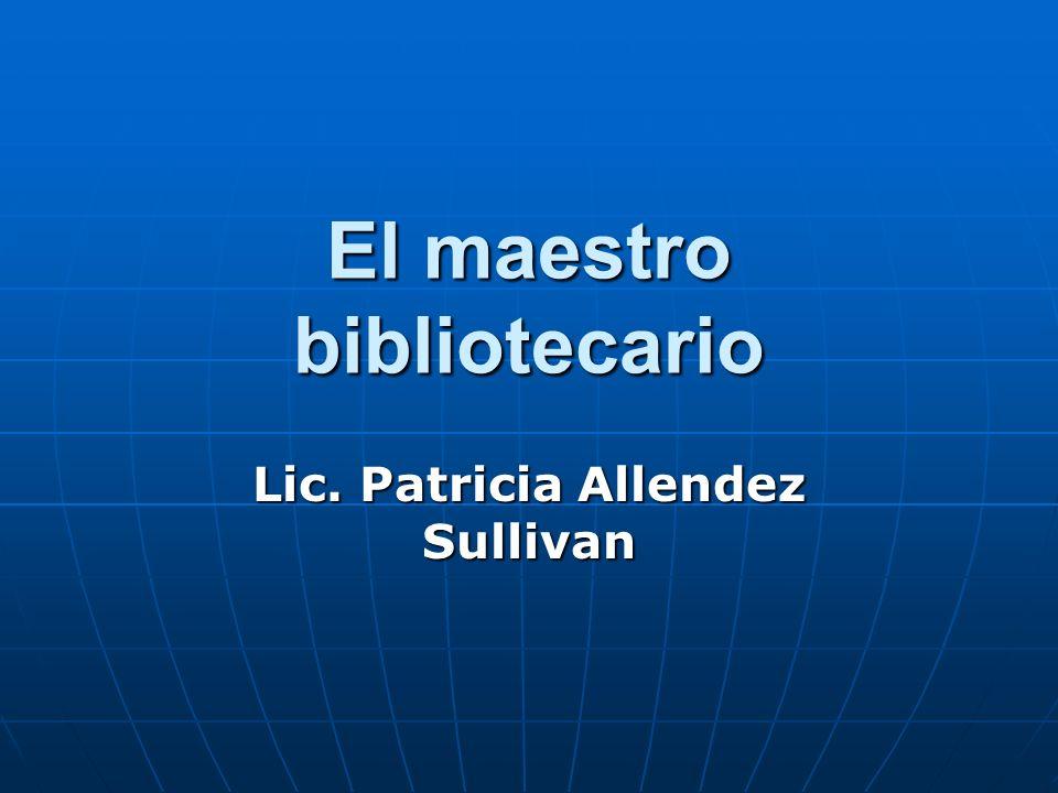 El maestro bibliotecario Lic. Patricia Allendez Sullivan