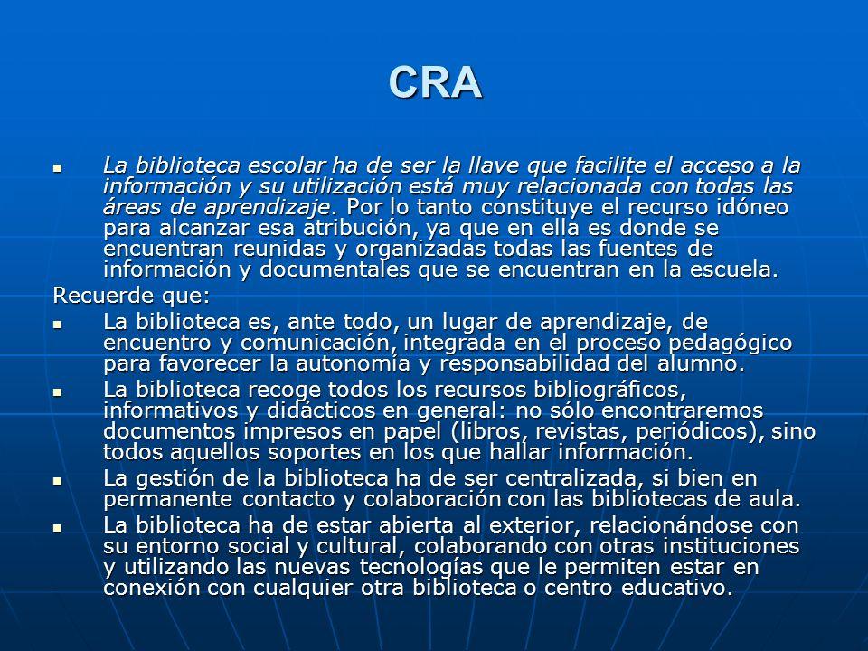 CRA La biblioteca escolar ha de ser la llave que facilite el acceso a la información y su utilización está muy relacionada con todas las áreas de apre
