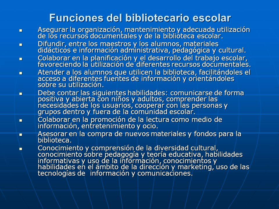 Funciones del bibliotecario escolar Asegurar la organización, mantenimiento y adecuada utilización de los recursos documentales y de la biblioteca esc