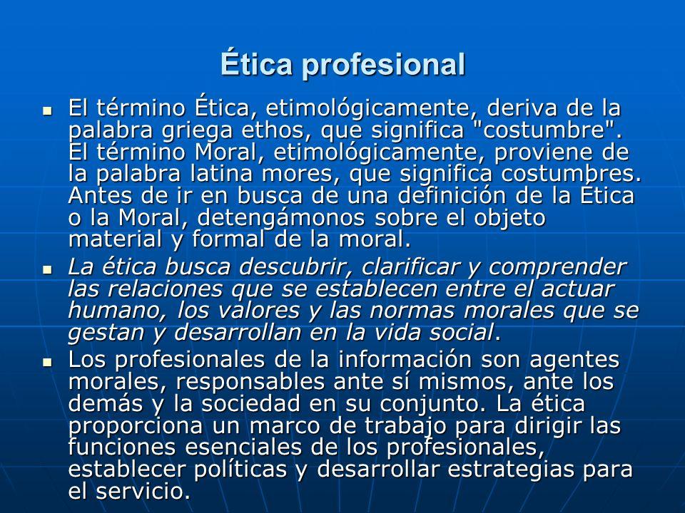 Ética profesional El término Ética, etimológicamente, deriva de la palabra griega ethos, que significa