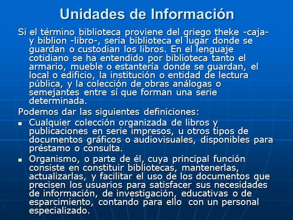 Unidades de Información Si el término biblioteca proviene del griego theke -caja- y biblion -libro-, sería biblioteca el lugar donde se guardan o cust