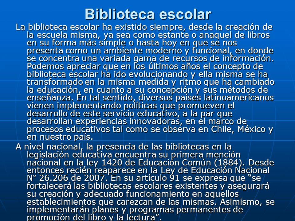Biblioteca escolar La biblioteca escolar ha existido siempre, desde la creación de la escuela misma, ya sea como estante o anaquel de libros en su for
