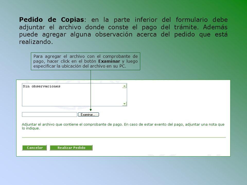 Pedido de Copias: en la parte inferior del formulario debe adjuntar el archivo donde conste el pago del trámite. Además puede agregar alguna observaci