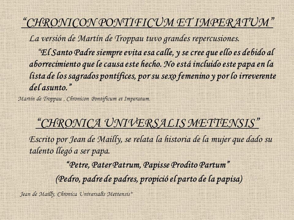 CHRONICON PONTIFICUM ET IMPERATUM La versión de Martín de Troppau tuvo grandes repercusiones. El Santo Padre siempre evita esa calle, y se cree que el