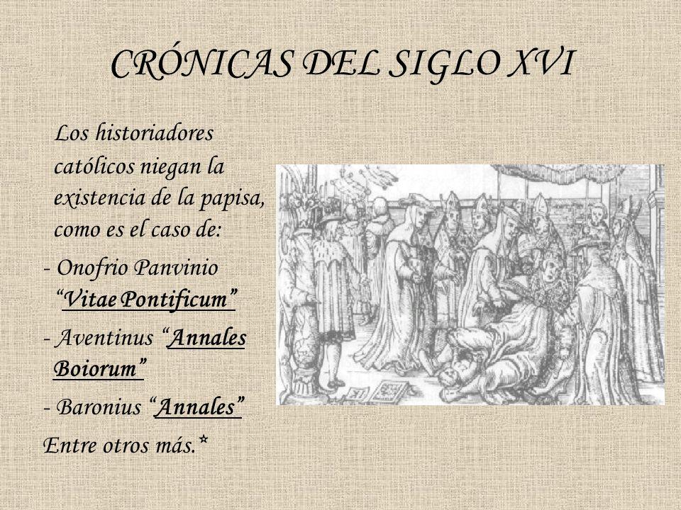 CRÓNICAS DEL SIGLO XVI Los historiadores católicos niegan la existencia de la papisa, como es el caso de: - Onofrio PanvinioVitae Pontificum - Aventin