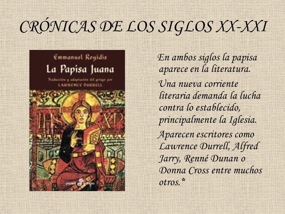 CRÓNICAS DE LOS SIGLOS XX-XXI En ambos siglos la papisa aparece en la literatura. Una nueva corriente literaria demanda la lucha contra lo establecido