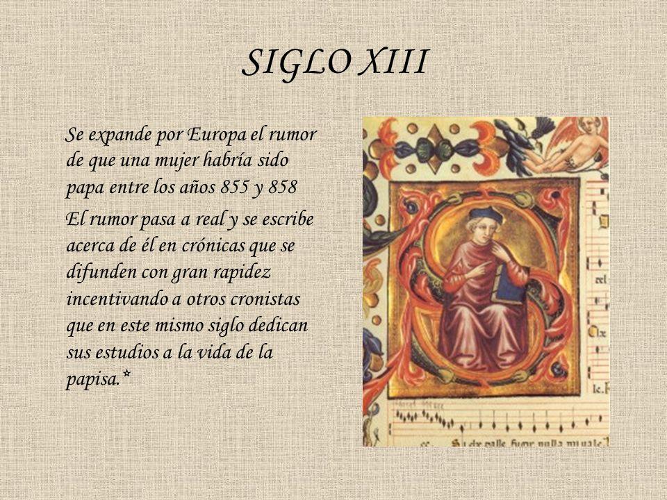 SIGLO XIII Se expande por Europa el rumor de que una mujer habría sido papa entre los años 855 y 858 El rumor pasa a real y se escribe acerca de él en