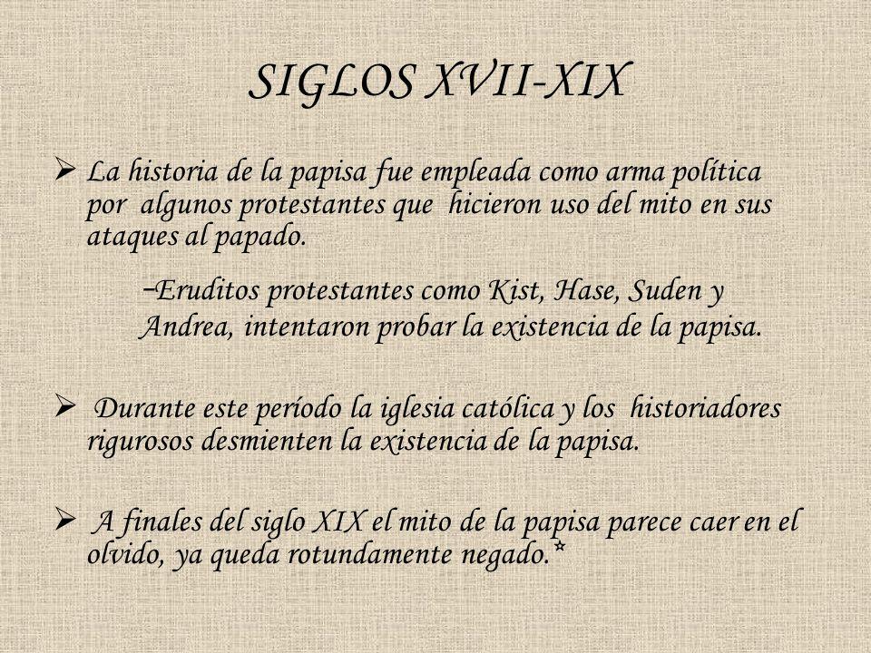 SIGLOS XVII-XIX La historia de la papisa fue empleada como arma política por algunos protestantes que hicieron uso del mito en sus ataques al papado.
