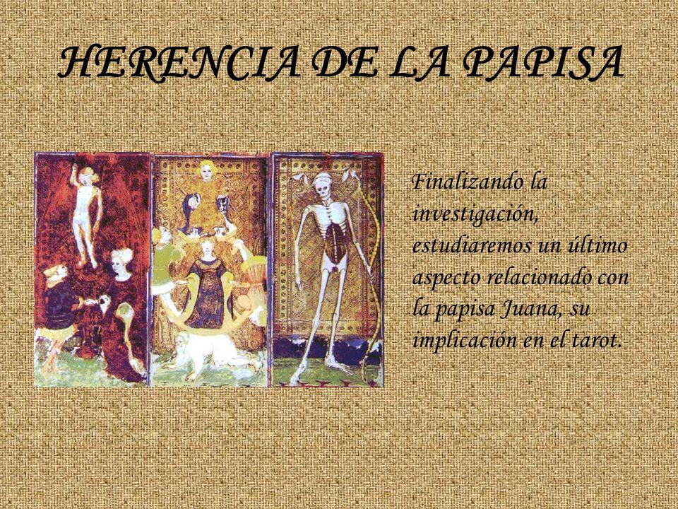 HERENCIA DE LA PAPISA Finalizando la investigación, estudiaremos un último aspecto relacionado con la papisa Juana, su implicación en el tarot.