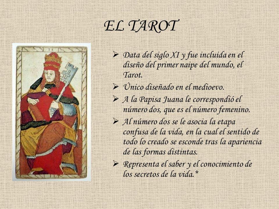 EL TAROT Data del siglo XI y fue incluida en el diseño del primer naipe del mundo, el Tarot. Único diseñado en el medioevo. A la Papisa Juana le corre