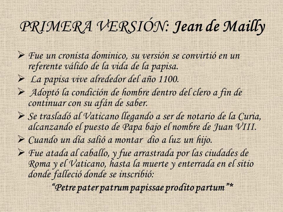 PRIMERA VERSIÓN: Jean de Mailly Fue un cronista dominico, su versión se convirtió en un referente válido de la vida de la papisa. La papisa vive alred