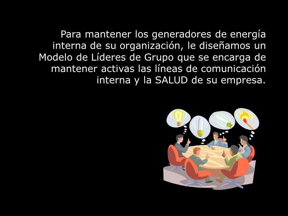 Para mantener los generadores de energía interna de su organización, le diseñamos un Modelo de Líderes de Grupo que se encarga de mantener activas las líneas de comunicación interna y la SALUD de su empresa.