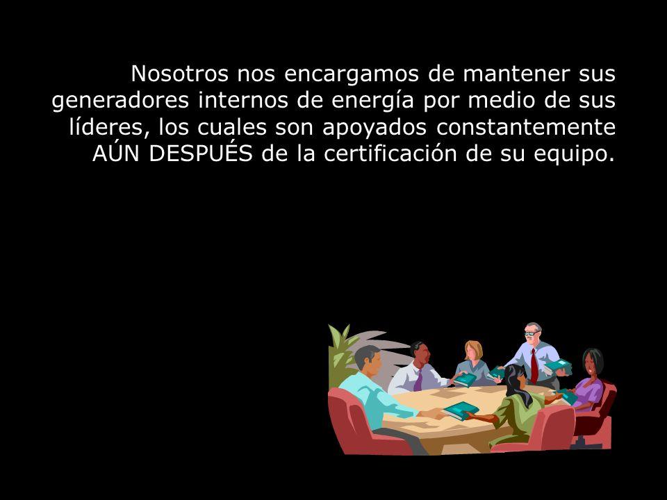 Nosotros nos encargamos de mantener sus generadores internos de energía por medio de sus líderes, los cuales son apoyados constantemente AÚN DESPUÉS de la certificación de su equipo.