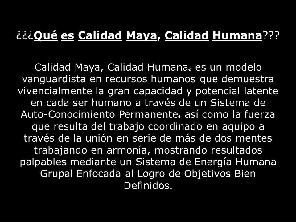 ¿¿¿Qué es Calidad Maya, Calidad Humana .