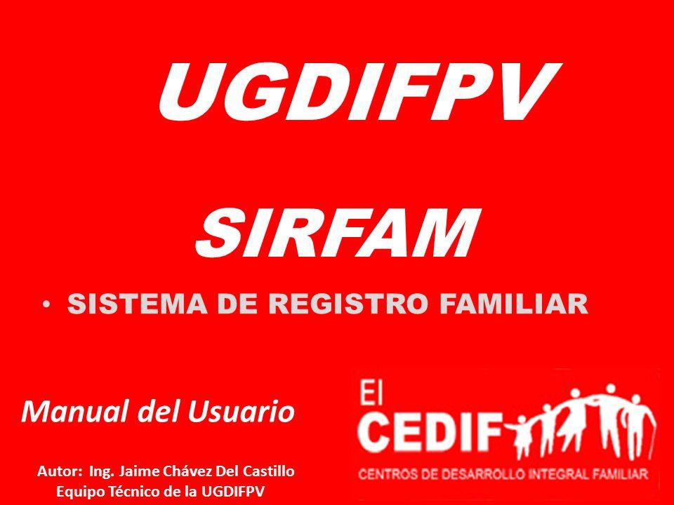 SIRFAM SISTEMA DE REGISTRO FAMILIAR UGDIFPV Manual del Usuario Autor: Ing. Jaime Chávez Del Castillo Equipo Técnico de la UGDIFPV
