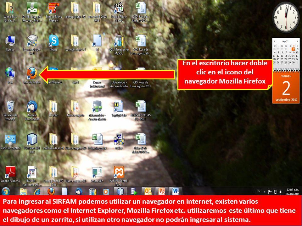En el escritorio hacer doble clic en el icono del navegador Mozilla Firefox Para ingresar al SIRFAM podemos utilizar un navegador en internet, existen