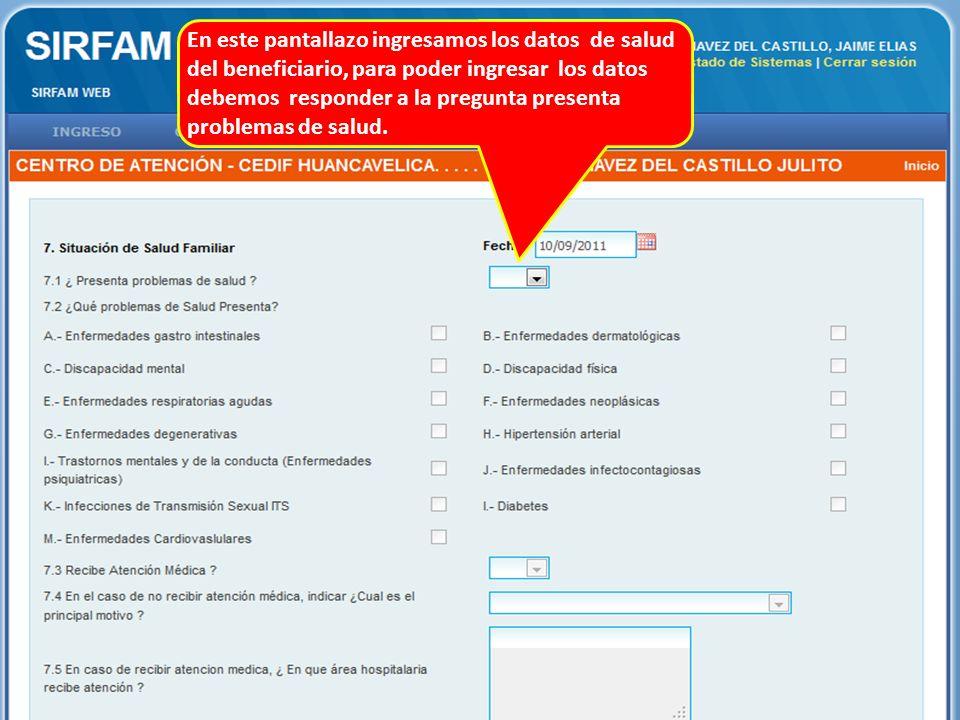 En este pantallazo ingresamos los datos de salud del beneficiario, para poder ingresar los datos debemos responder a la pregunta presenta problemas de