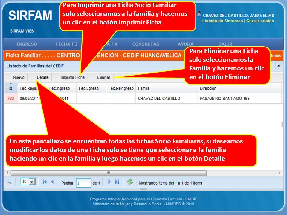 En este pantallazo se encuentran todas las fichas Socio Familiares, si deseamos modificar los datos de una Ficha solo se tiene que seleccionar a la familia haciendo un clic en la familia y luego hacemos un clic en el botón Detalle Para Imprimir una Ficha Socio Familiar solo seleccionamos a la familia y hacemos un clic en el botón Imprimir Ficha Para Eliminar una Ficha solo seleccionamos la Familia y hacemos un clic en el botón Eliminar