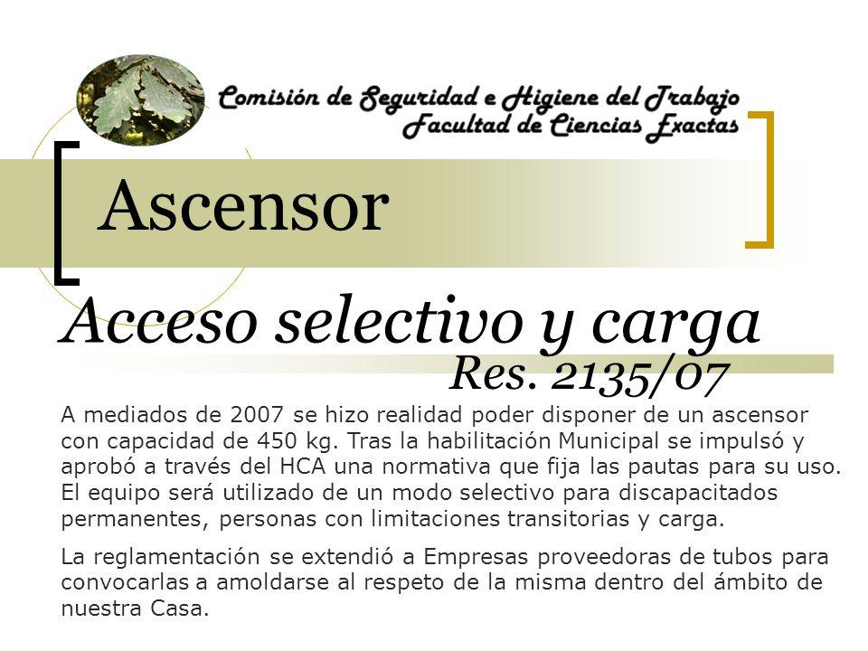 Ascensor Acceso selectivo y carga A mediados de 2007 se hizo realidad poder disponer de un ascensor con capacidad de 450 kg.
