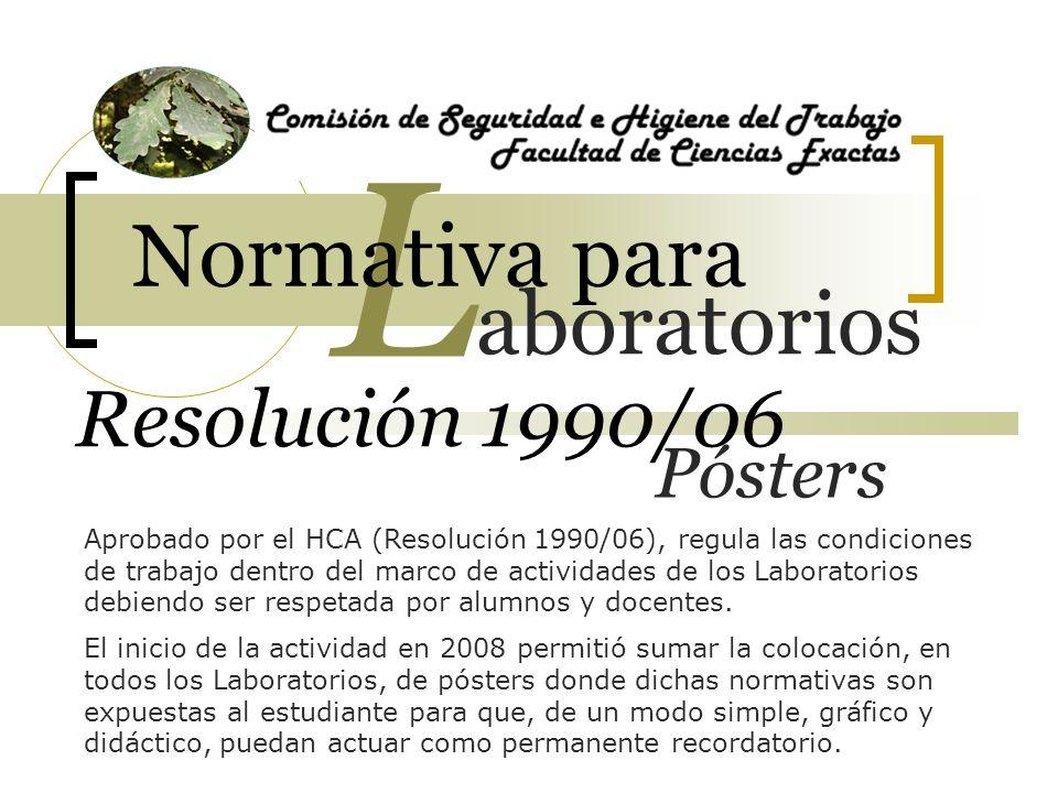 Resolución 1990/06 Aprobado por el HCA (Resolución 1990/06), regula las condiciones de trabajo dentro del marco de actividades de los Laboratorios debiendo ser respetada por alumnos y docentes.