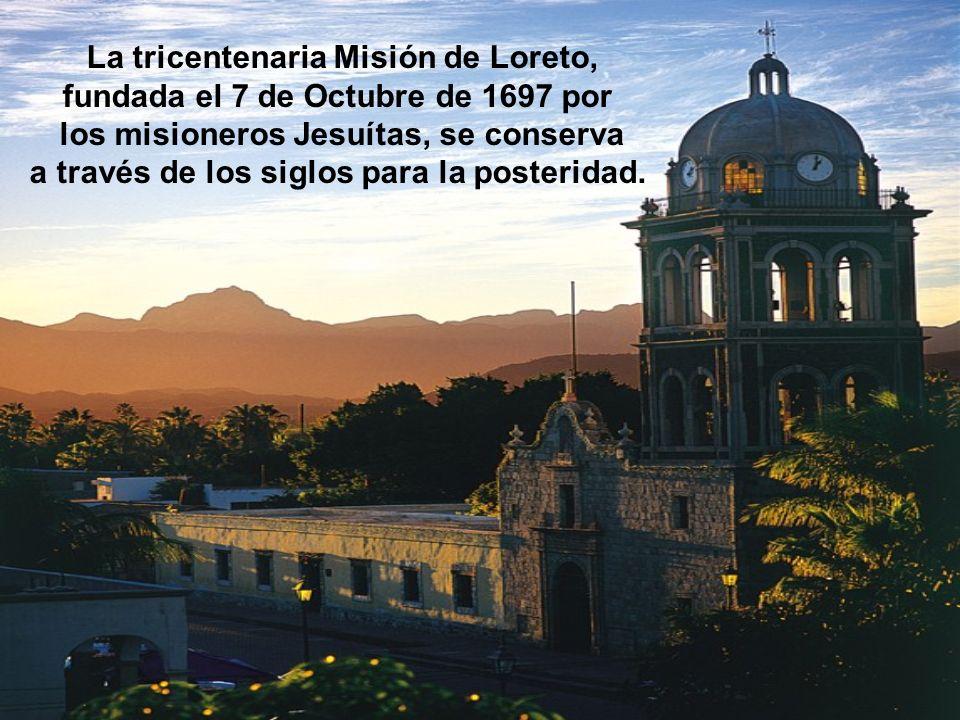 La tricentenaria Misión de Loreto, fundada el 7 de Octubre de 1697 por los misioneros Jesuítas, se conserva a través de los siglos para la posteridad.