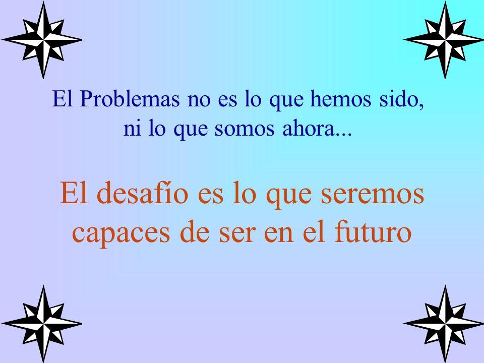 El Problemas no es lo que hemos sido, ni lo que somos ahora...