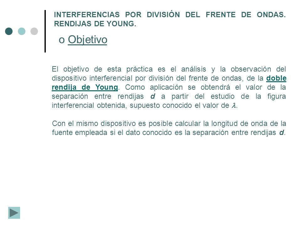 o Objetivo El objetivo de esta práctica es el análisis y la observación del dispositivo interferencial por división del frente de ondas, de la doble r
