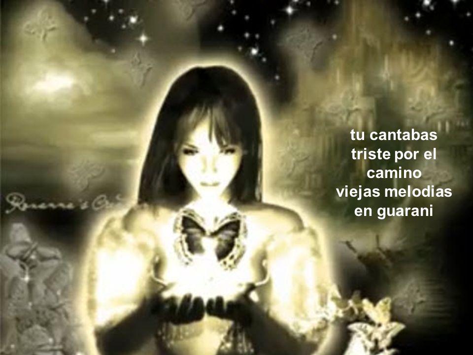 tu cantabas triste por el camino viejas melodias en guarani