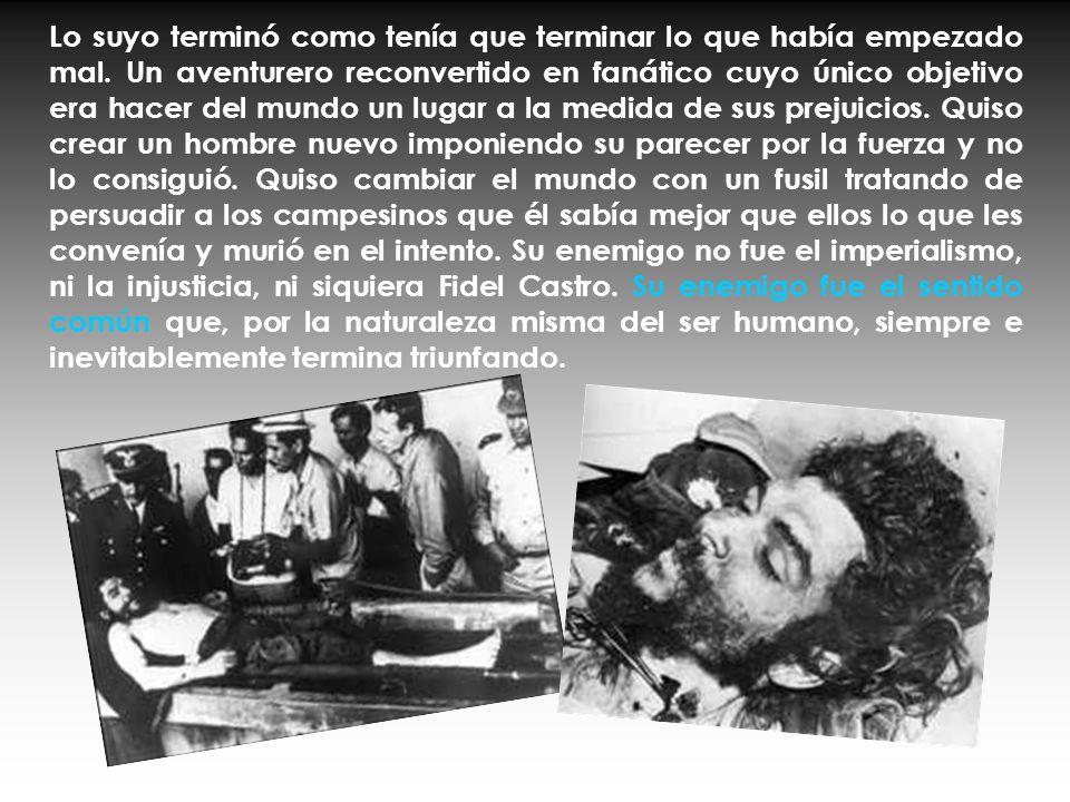 ¿Valía más la vida del Che Guevara que la de esos jóvenes soldados indígenas bolivianos que murieron por culpa de su descabellada aventura? ¿Por qué n