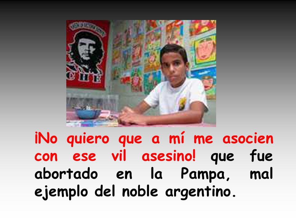 ¡No quiero ser como el Che! yo sólo quiero ser niño, disfrutar de mi inocencia y de mis padres el cariño. YO SOLO QUIERO SER NIÑO